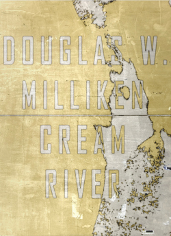 The cover to Cream River, by Douglas W. Milliken. Designed and published by Publication Studio/Downeaster Editions.